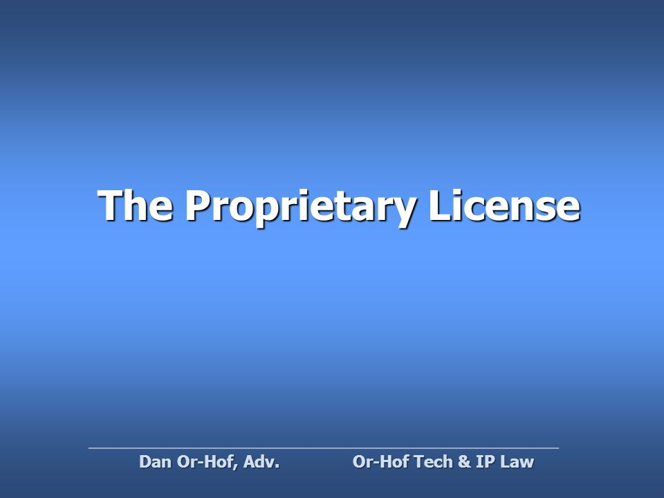 The Proprietary License Or-Hof Tech & IP Law Dan Or-Hof, Adv.