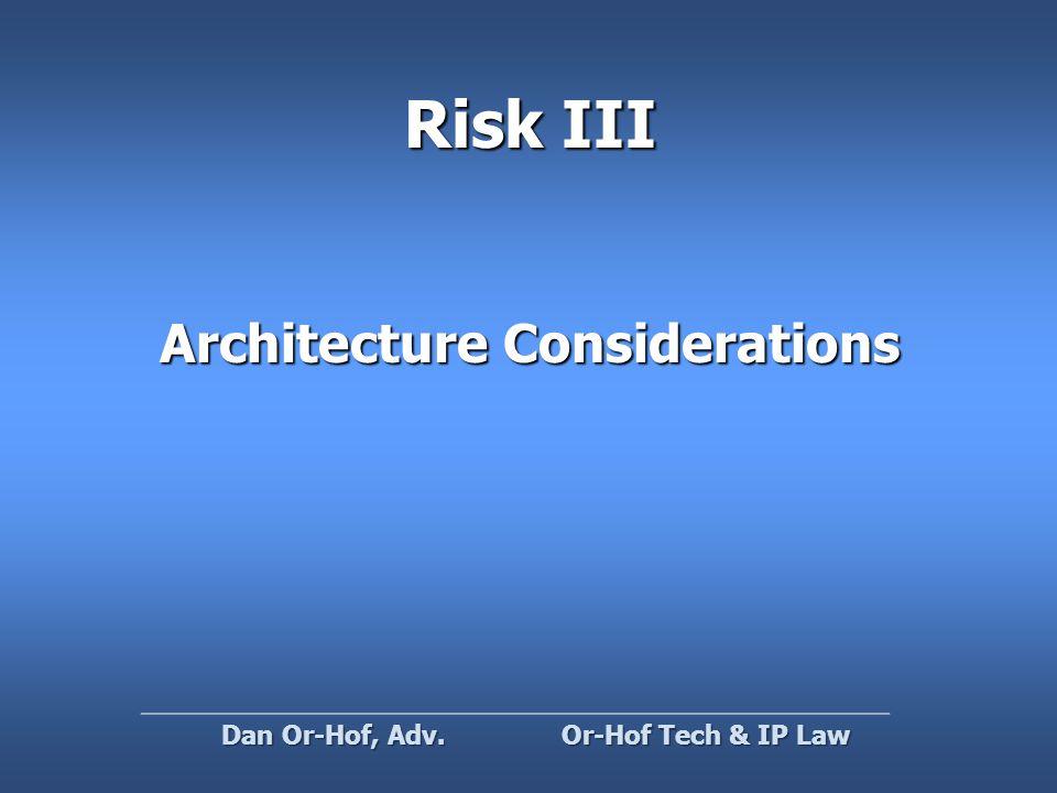 Risk III Architecture Considerations Or-Hof Tech & IP Law Dan Or-Hof, Adv.