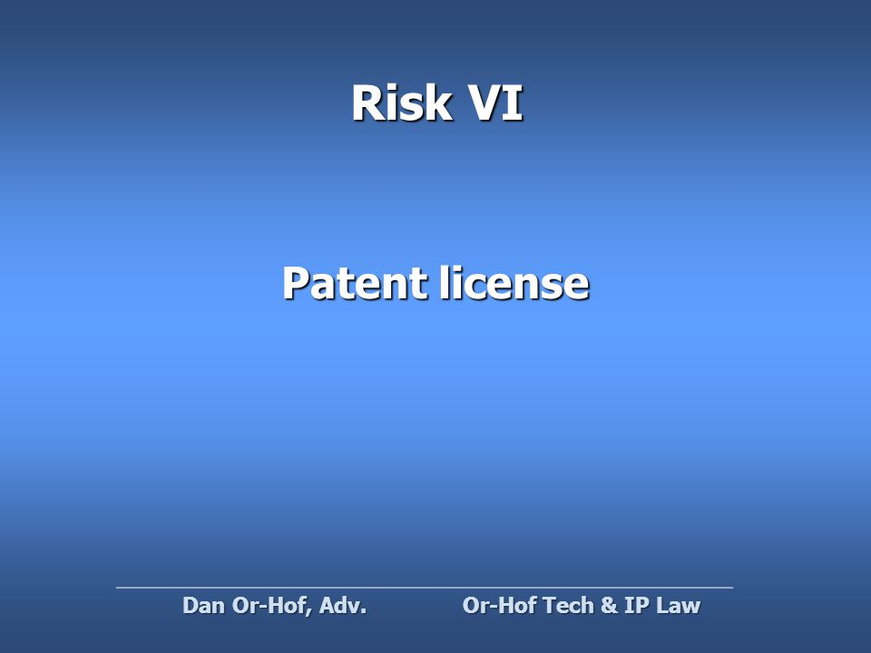 Risk VI Patent license Or-Hof Tech & IP Law Dan Or-Hof, Adv.