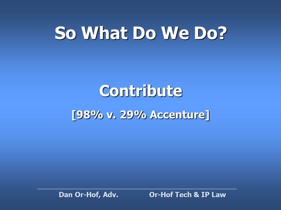So What Do We Do Contribute [98% v. 29% Accenture] Or-Hof Tech & IP Law Dan Or-Hof, Adv.