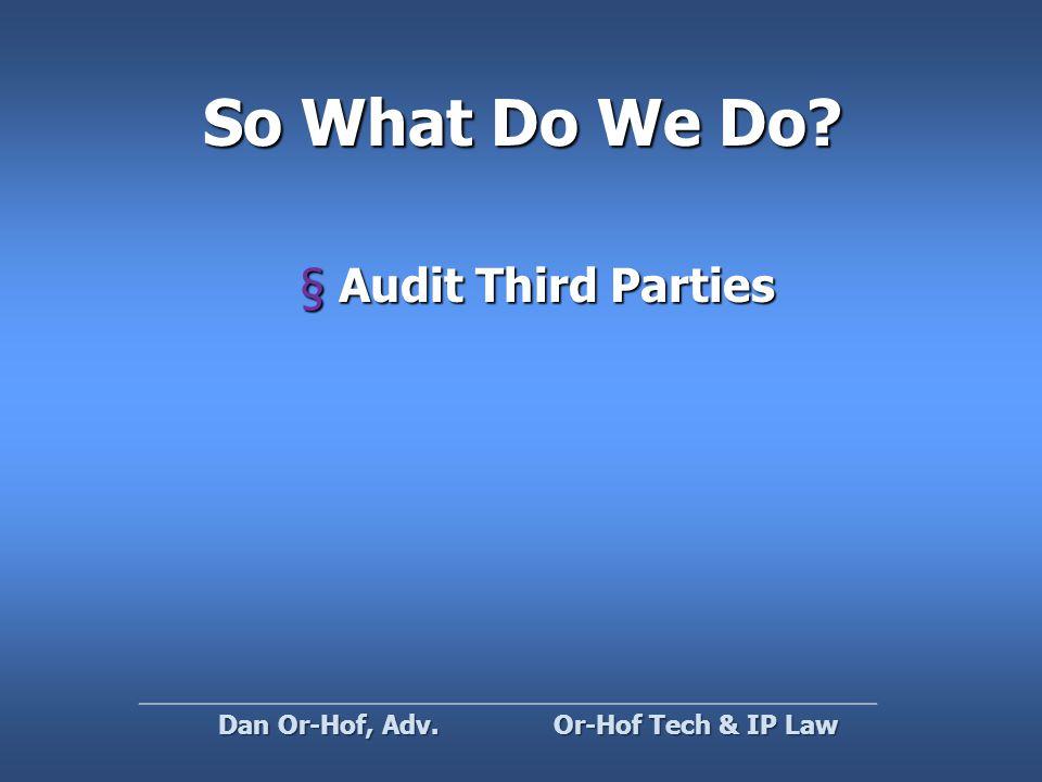 So What Do We Do §Audit Third Parties Or-Hof Tech & IP Law Dan Or-Hof, Adv.