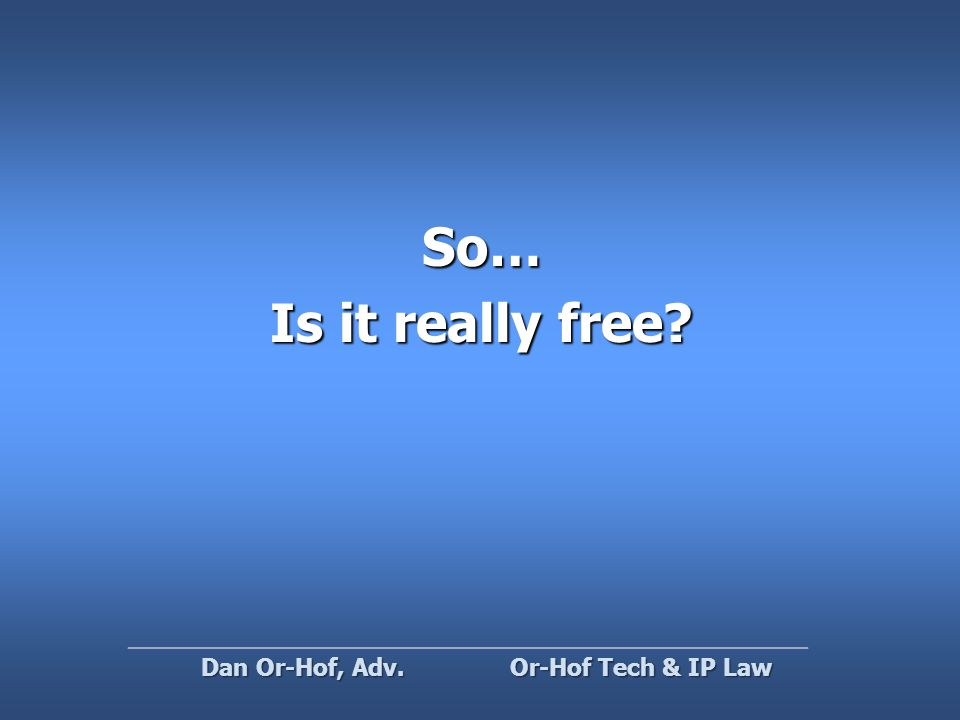 So… Is it really free Or-Hof Tech & IP Law Dan Or-Hof, Adv.