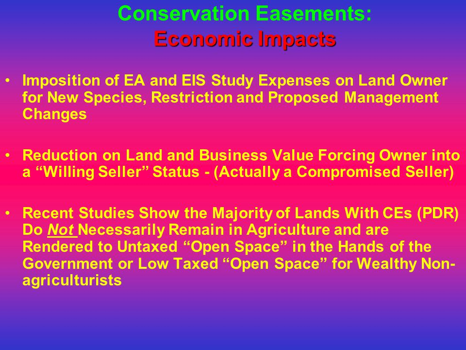 Economic Impacts Conservation Easements: Economic Impacts Imposition of EA and EIS Study Expenses on Land Owner for New Species, Restriction and Propo