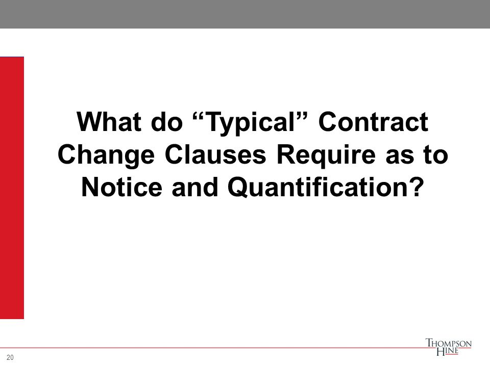 20 What do Typical Contract Change Clauses Require as to Notice and Quantification? 20