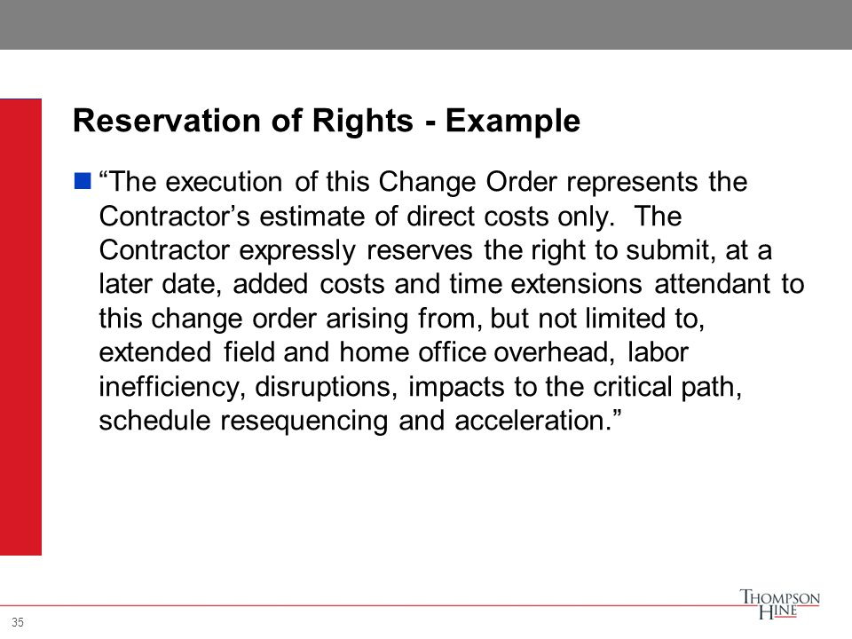 35 Reservation of Rights - Example The execution of this Change Order represents the Contractor's estimate of direct costs only.
