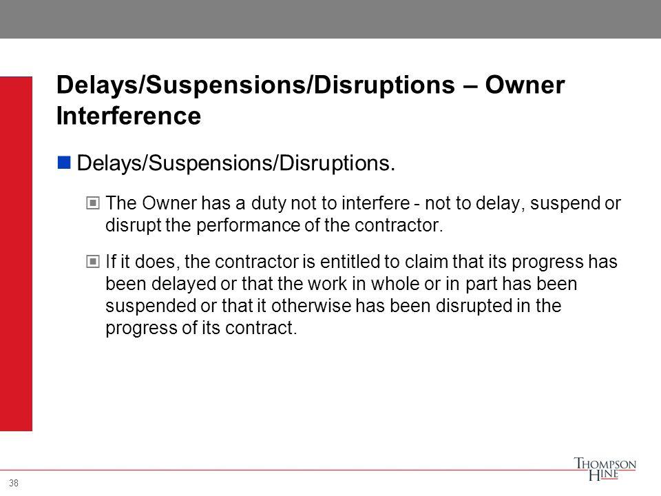 38 Delays/Suspensions/Disruptions – Owner Interference Delays/Suspensions/Disruptions.