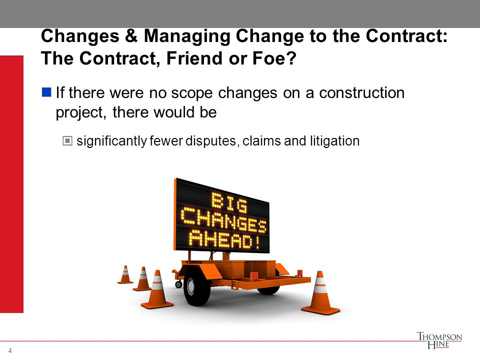 4 Changes & Managing Change to the Contract: The Contract, Friend or Foe.