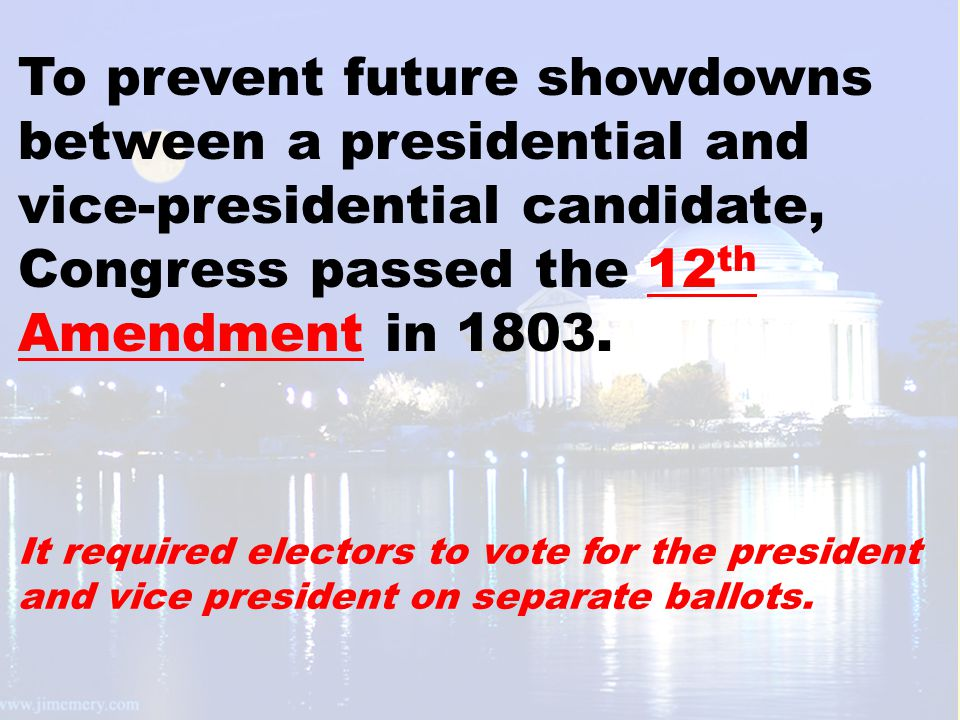 To prevent future showdowns between a presidential and vice-presidential candidate, Congress passed the 12 th Amendment in 1803.