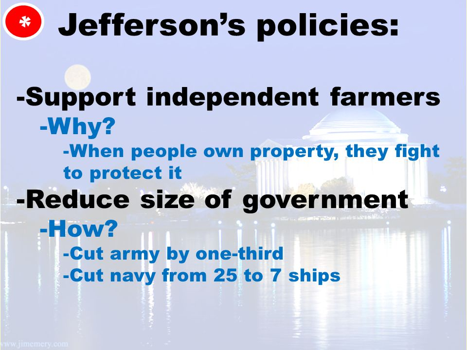 Jefferson's policies: -Support independent farmers -Why.