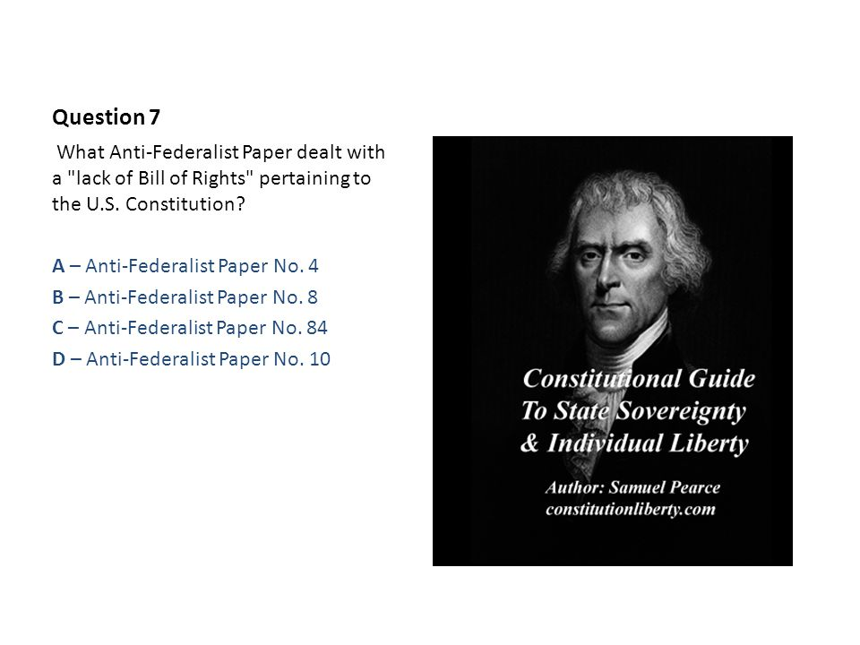 Question 7 What Anti-Federalist Paper dealt with a lack of Bill of Rights pertaining to the U.S.