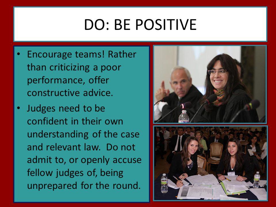 DO: BE POSITIVE Encourage teams.