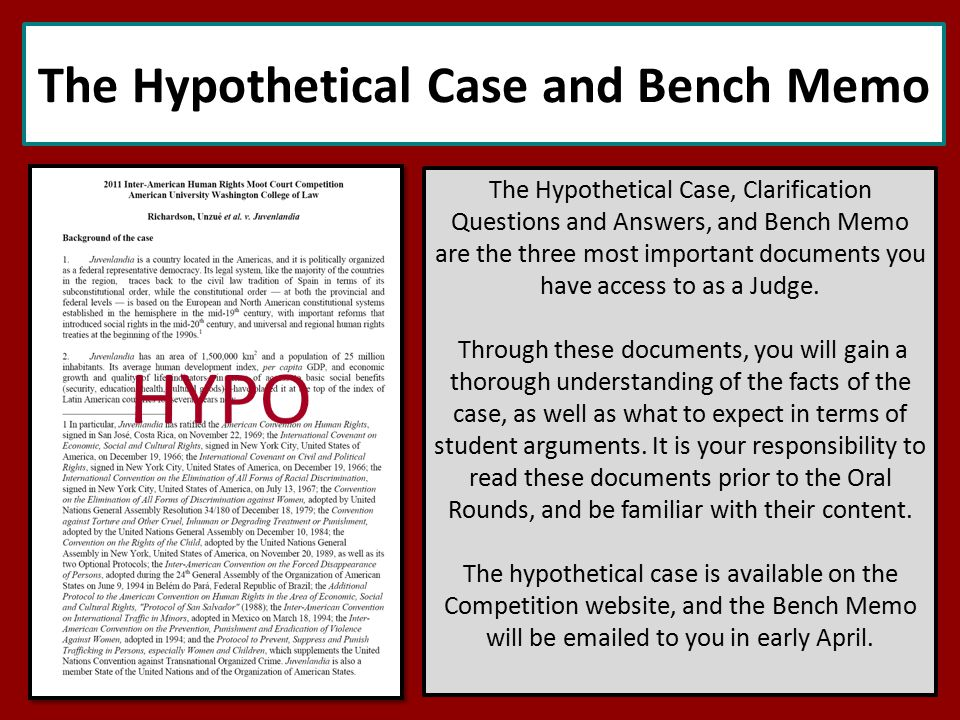 The Hypothetical Case and Bench Memo The Hypothetical Case, Clarification Questions and Answers, and Bench Memo are the three most important documents you have access to as a Judge.