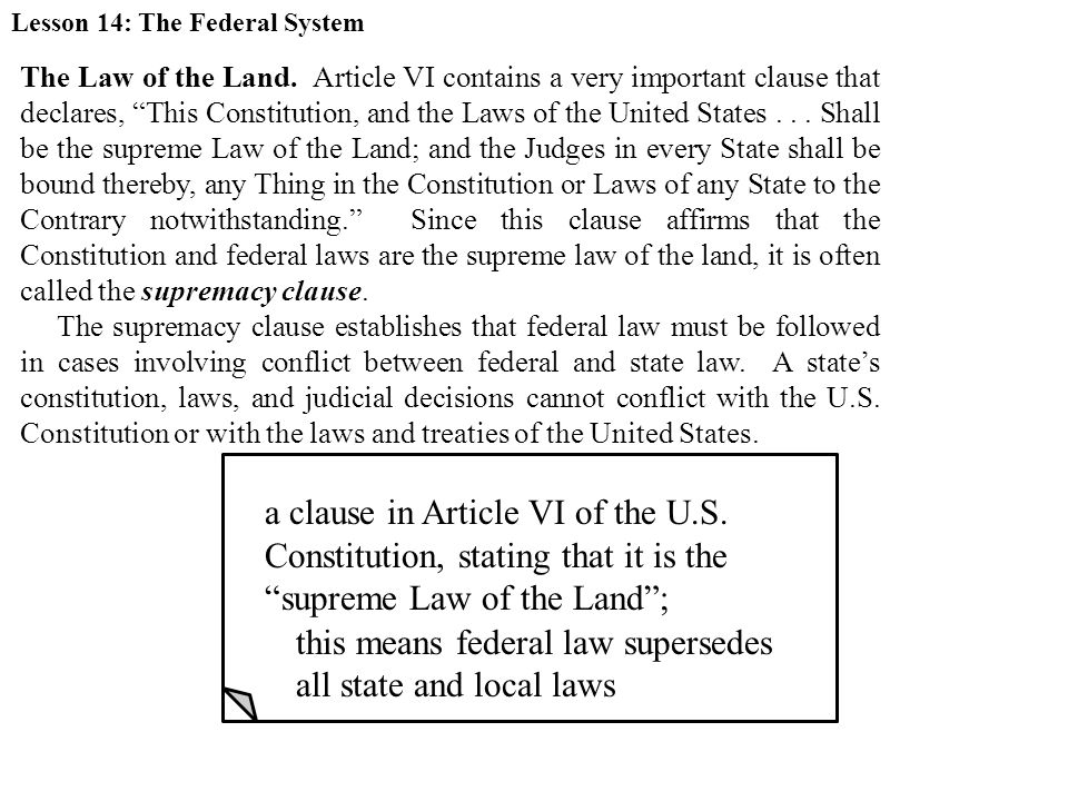 "The Law of the Land. Article VI contains a very important clause that declares, ""This Constitution, and the Laws of the United States... Shall be the"
