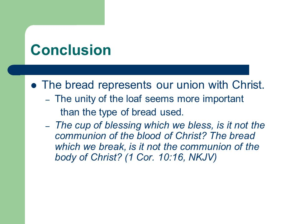 Conclusion The bread represents our union with Christ.