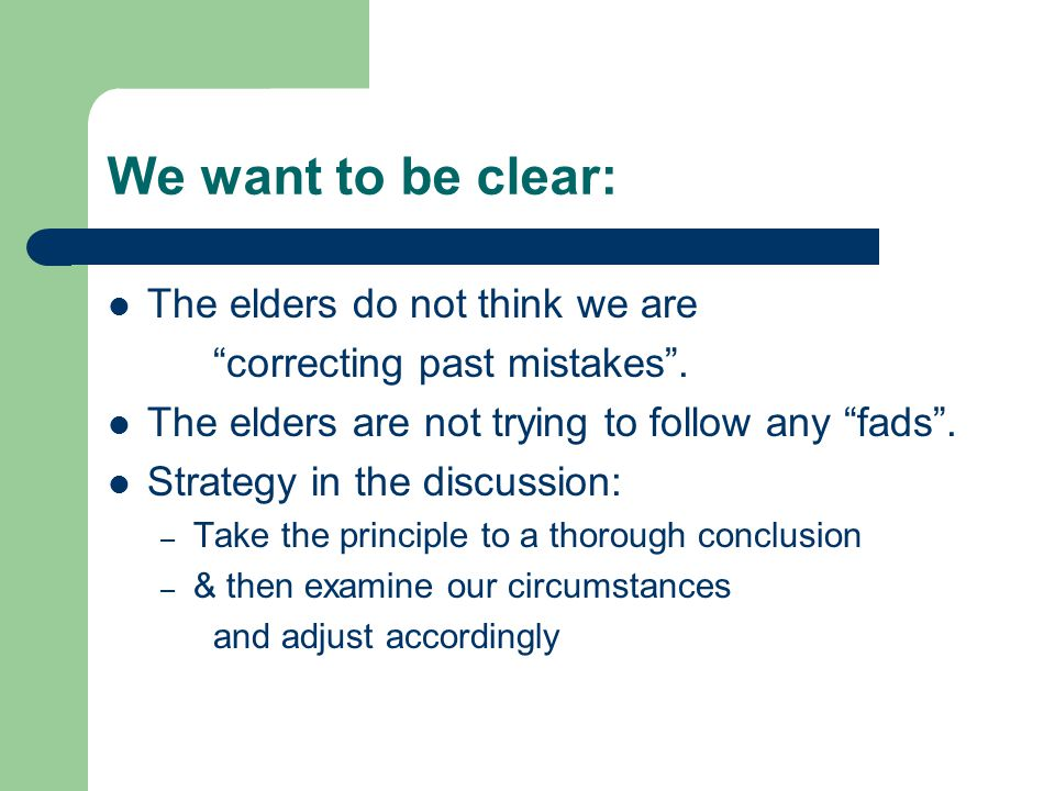 We want to be clear: The elders do not think we are correcting past mistakes .