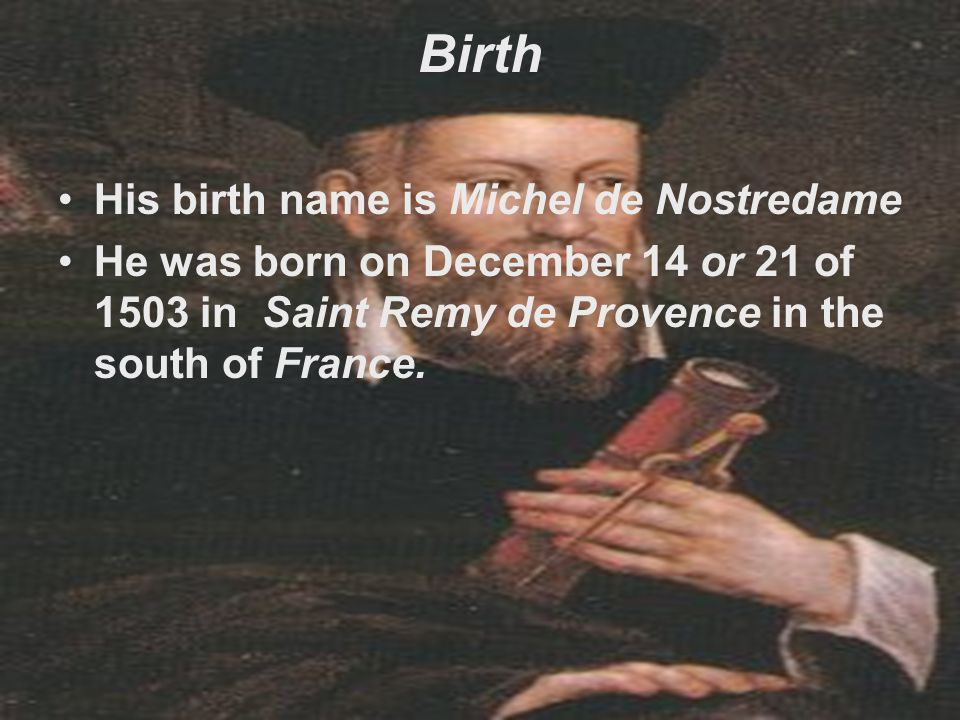 His Parents and Family Michel de Nostredame's father's name is Jaume de Nostredame and his mothers name is Reyniere de Saint-Remy.
