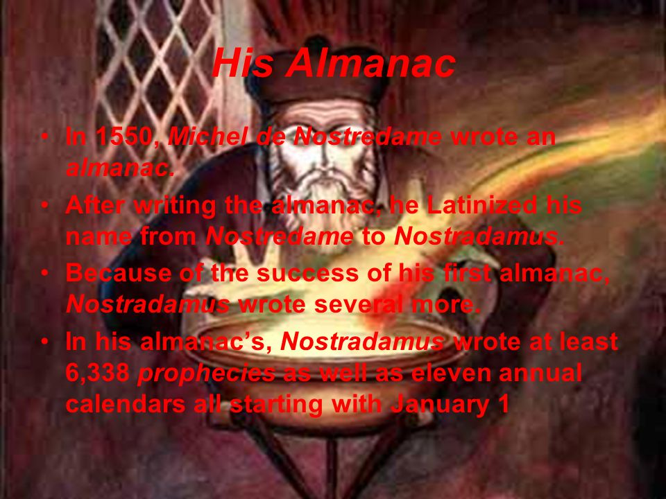 His Almanac In 1550, Michel de Nostredame wrote an almanac.