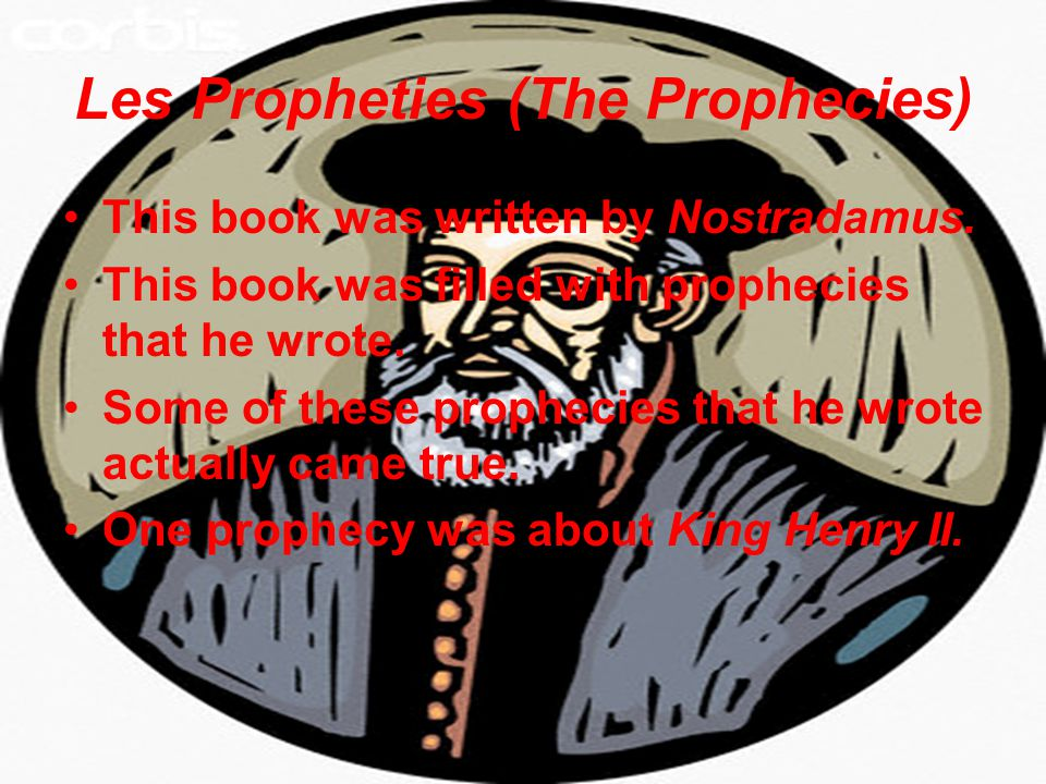 King Henry II Prediction Nostradamus predicted the death of King Henry II of France.