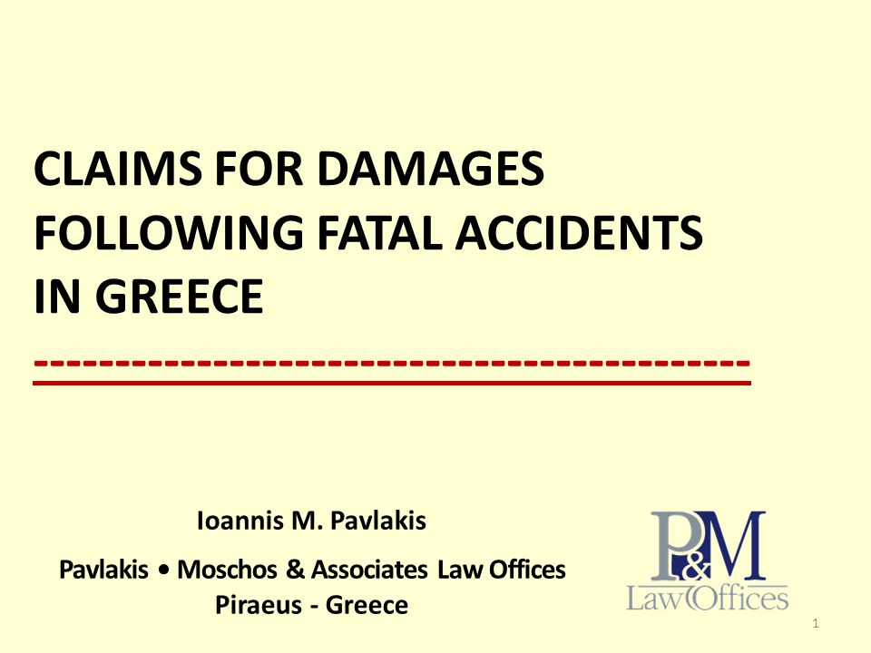 CLAIMS FOR DAMAGES FOLLOWING FATAL ACCIDENTS IN GREECE -------------------------------------------- 1 Ioannis M.