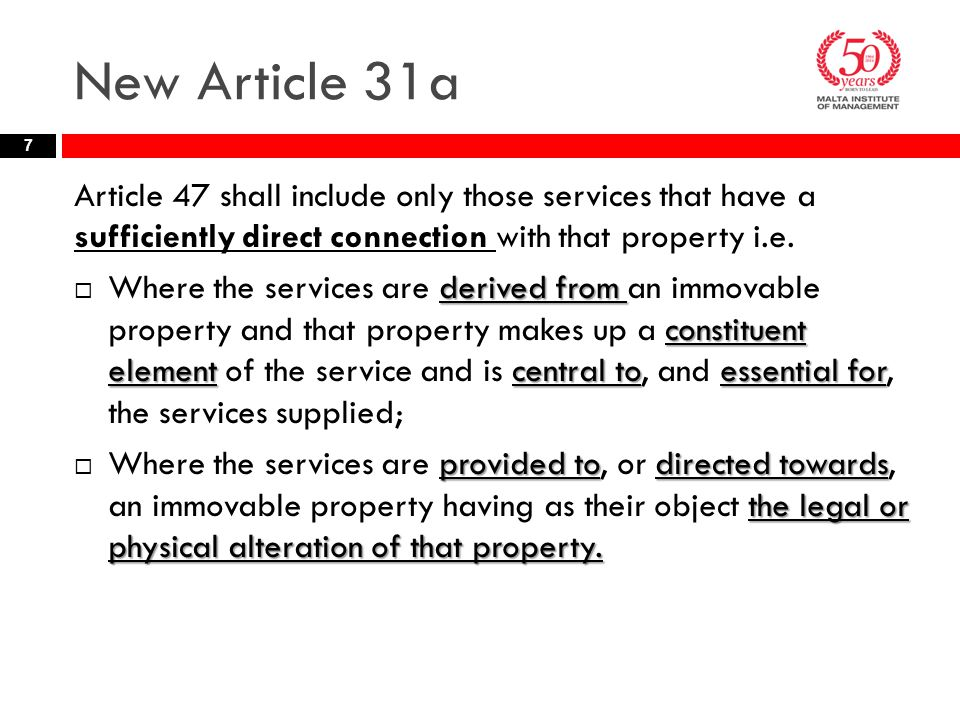 New Article 31a 7 Article 47 shall include only those services that have a sufficiently direct connection with that property i.e. derived from constit