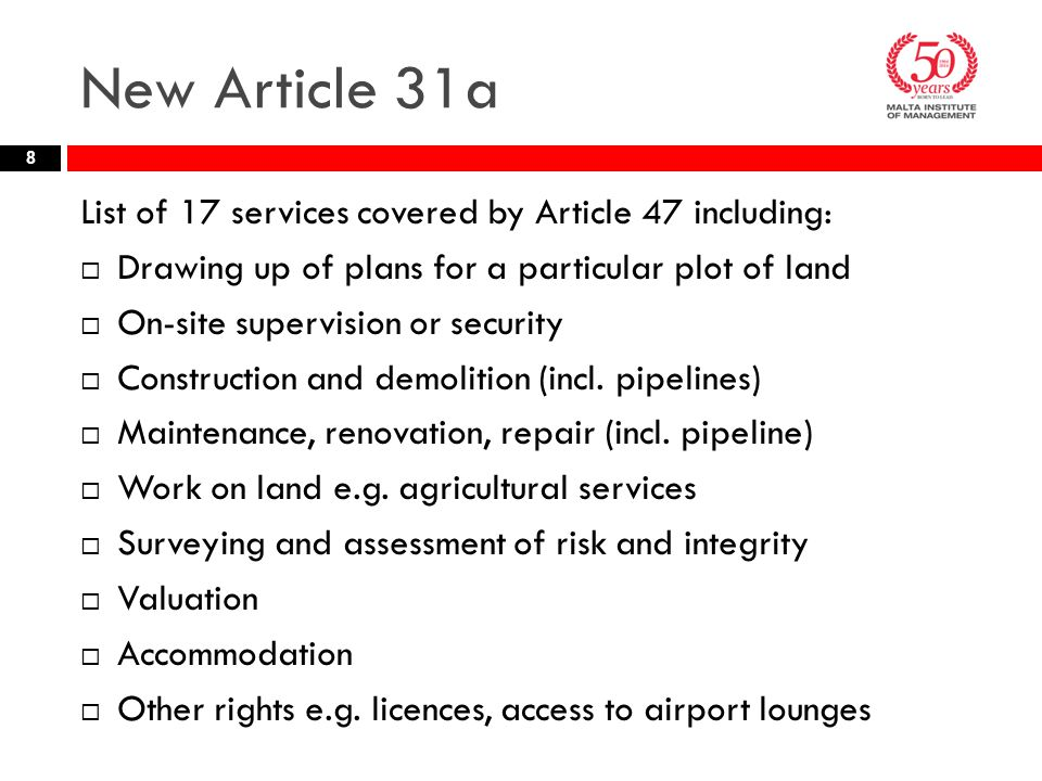New Article 31a 8 List of 17 services covered by Article 47 including:  Drawing up of plans for a particular plot of land  On-site supervision or se