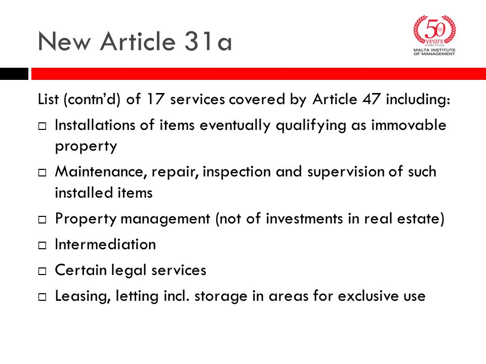 New Article 31a 9 List (contn'd) of 17 services covered by Article 47 including:  Installations of items eventually qualifying as immovable property