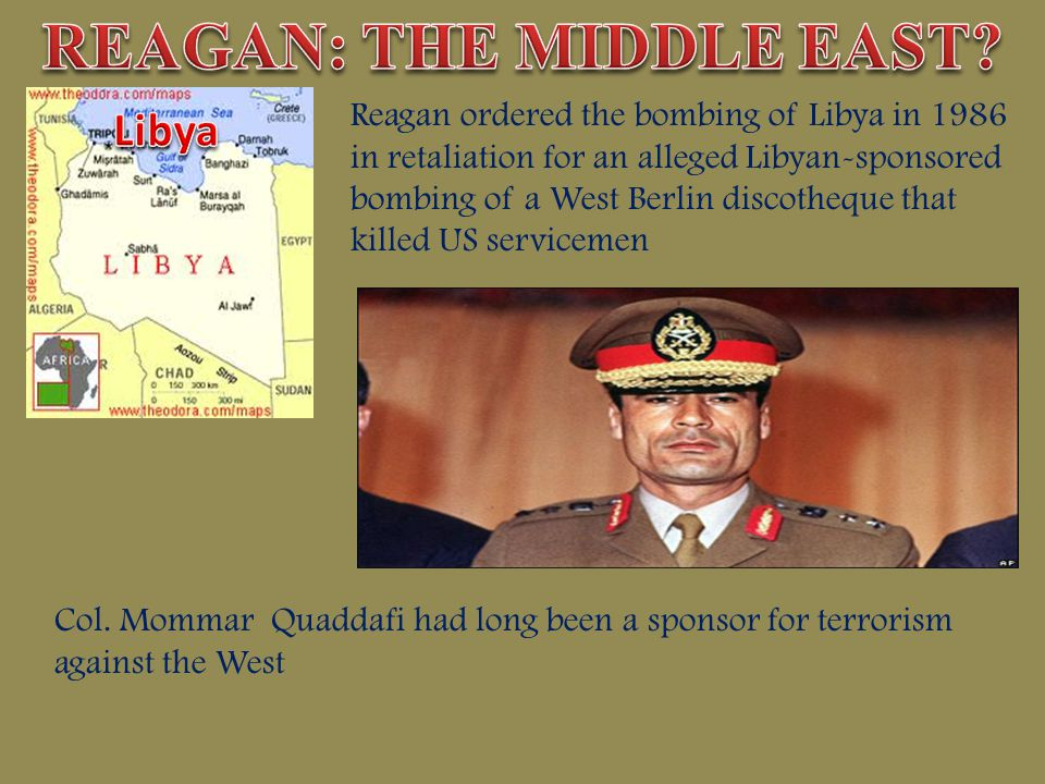 Reagan ordered the bombing of Libya in 1986 in retaliation for an alleged Libyan-sponsored bombing of a West Berlin discotheque that killed US service