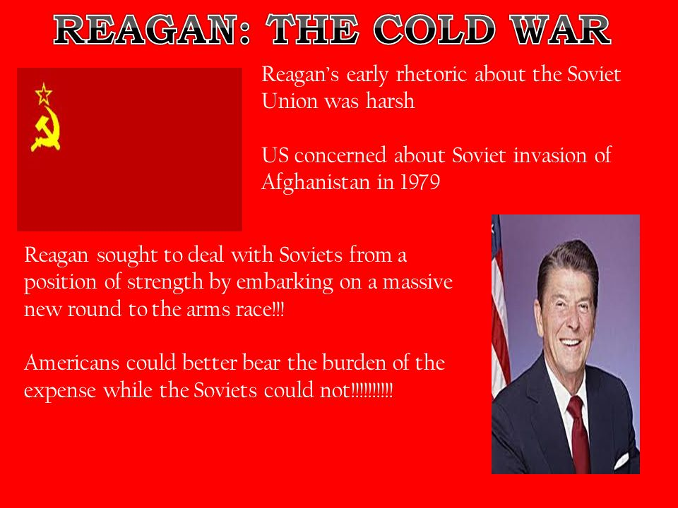 Reagan's early rhetoric about the Soviet Union was harsh US concerned about Soviet invasion of Afghanistan in 1979 Reagan sought to deal with Soviets