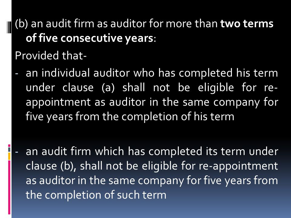 (b) an audit firm as auditor for more than two terms of five consecutive years: Provided that- - an individual auditor who has completed his term unde