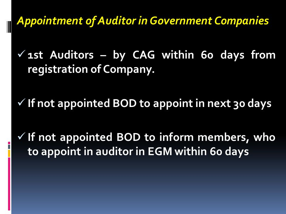 Appointment of Auditor in Government Companies 1st Auditors – by CAG within 60 days from registration of Company. If not appointed BOD to appoint in n