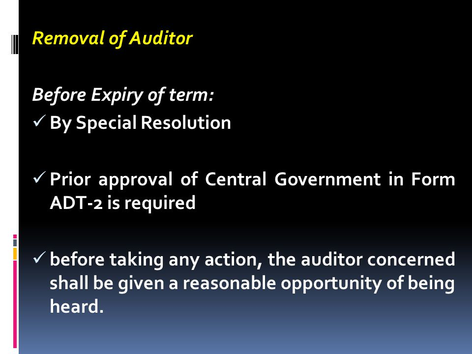 Removal of Auditor Before Expiry of term: By Special Resolution Prior approval of Central Government in Form ADT-2 is required before taking any actio