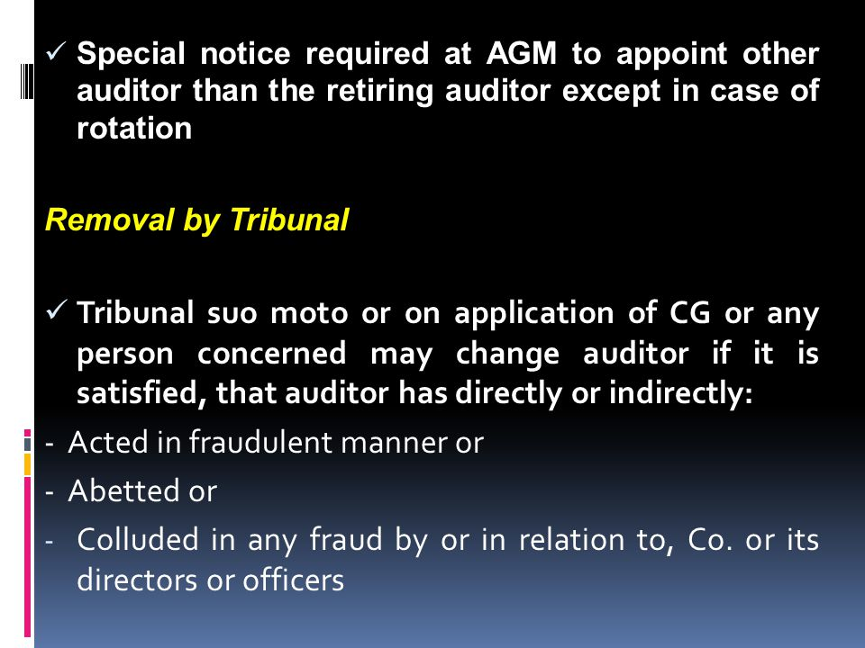 Special notice required at AGM to appoint other auditor than the retiring auditor except in case of rotation Removal by Tribunal Tribunal suo moto or