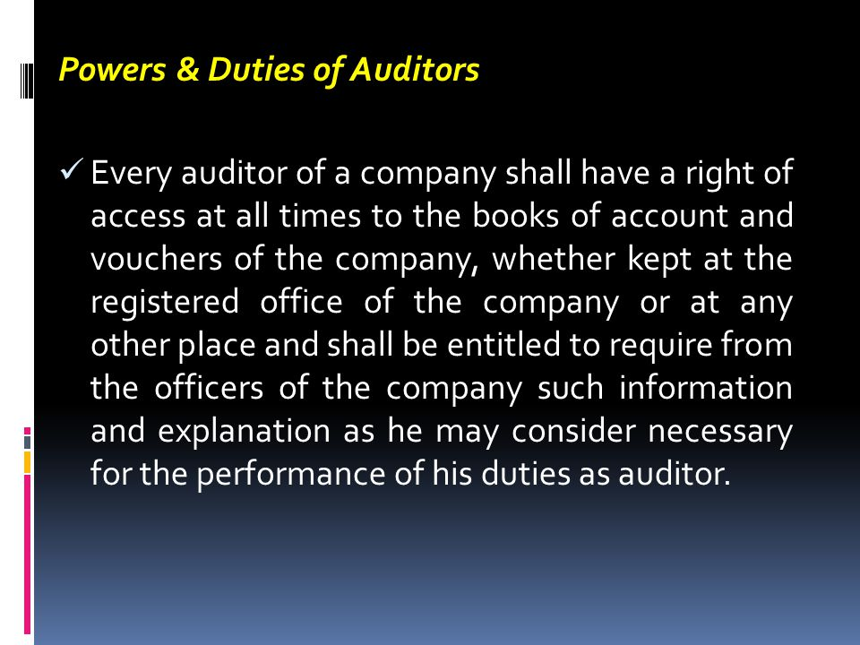 Powers & Duties of Auditors Every auditor of a company shall have a right of access at all times to the books of account and vouchers of the company,