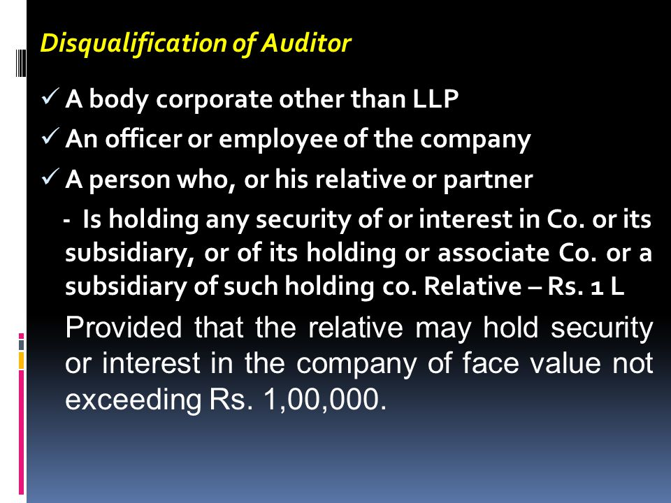 Disqualification of Auditor A body corporate other than LLP An officer or employee of the company A person who, or his relative or partner - Is holdin