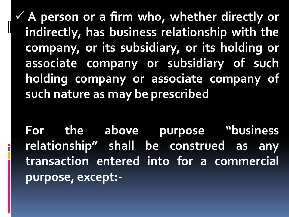 A person or a firm who, whether directly or indirectly, has business relationship with the company, or its subsidiary, or its holding or associate com