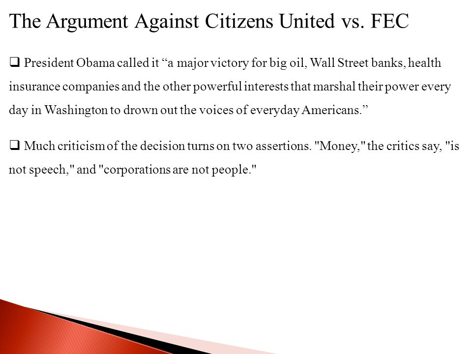"The Argument Against Citizens United vs. FEC  President Obama called it ""a major victory for big oil, Wall Street banks, health insurance companies a"