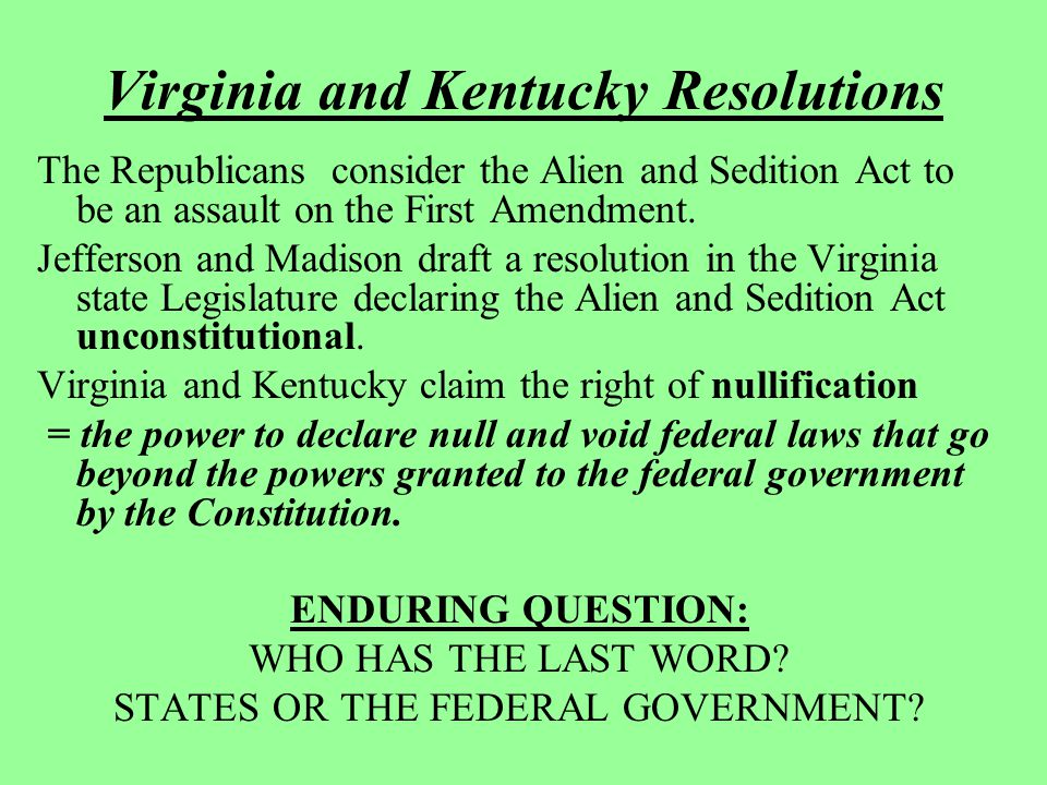 Virginia and Kentucky Resolutions The Republicans consider the Alien and Sedition Act to be an assault on the First Amendment. Jefferson and Madison d