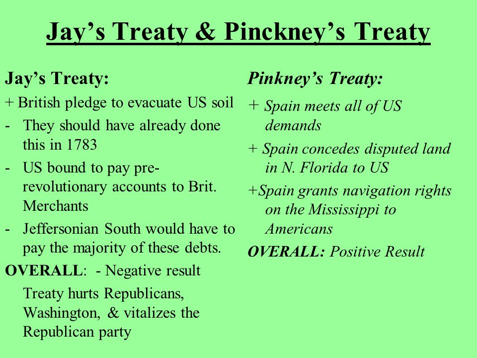 Jay's Treaty & Pinckney's Treaty Jay's Treaty: + British pledge to evacuate US soil -They should have already done this in 1783 -US bound to pay pre-