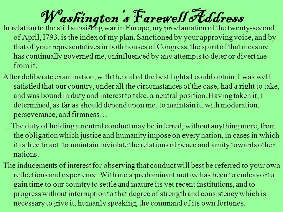 Washington's Farewell Address In relation to the still subsisting war in Europe, my proclamation of the twenty-second of April, I793, is the index of