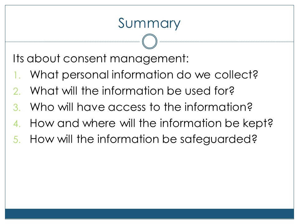 Summary Its about consent management: 1. What personal information do we collect.