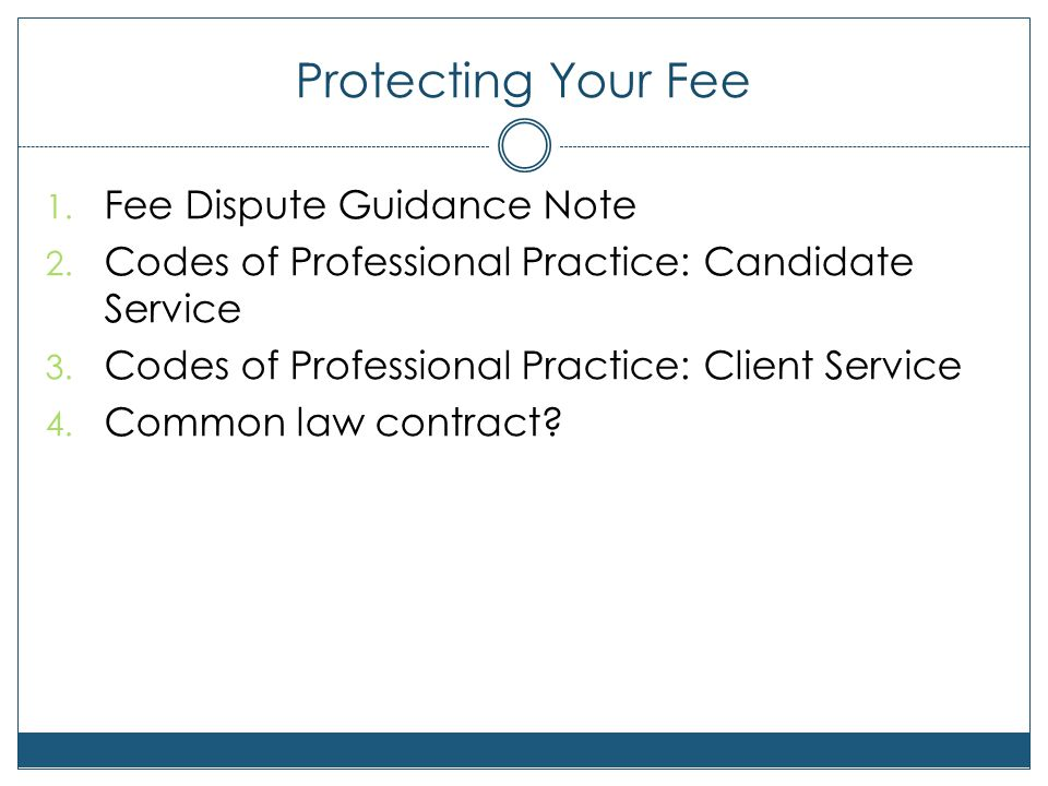 Protecting Your Fee 1. Fee Dispute Guidance Note 2. Codes of Professional Practice: Candidate Service 3. Codes of Professional Practice: Client Servic