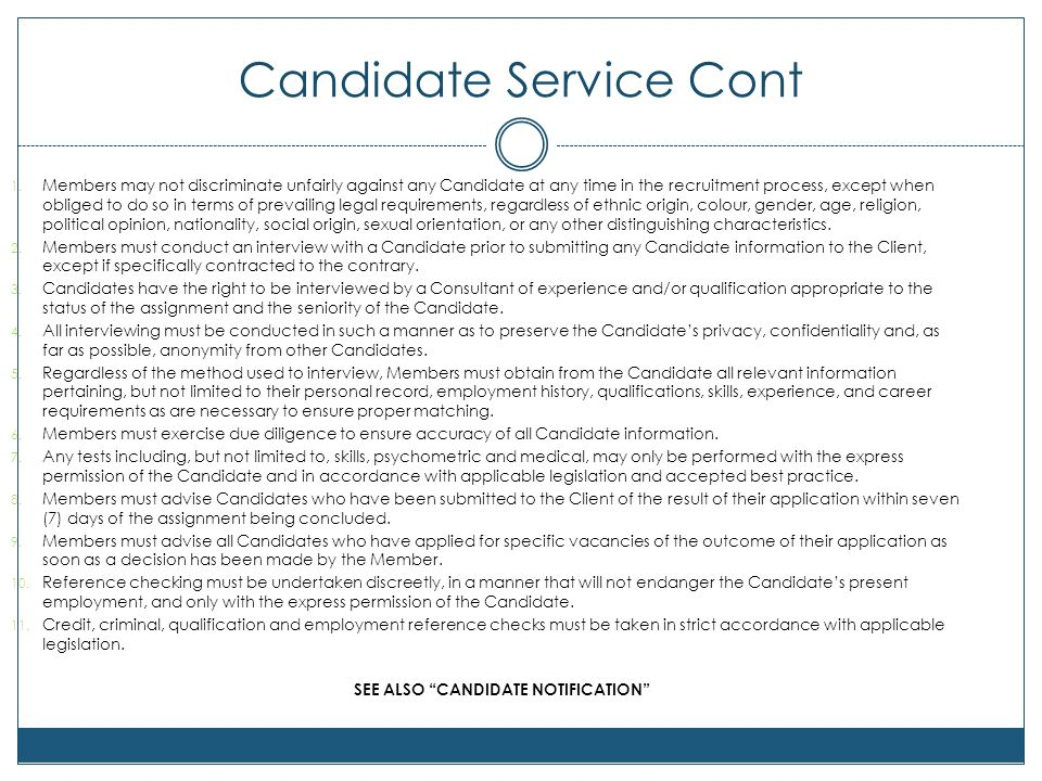 Candidate Service Cont 1. Members may not discriminate unfairly against any Candidate at any time in the recruitment process, except when obliged to d