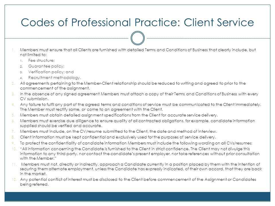 Codes of Professional Practice: Client Service 1. Members must ensure that all Clients are furnished with detailed Terms and Conditions of Business th