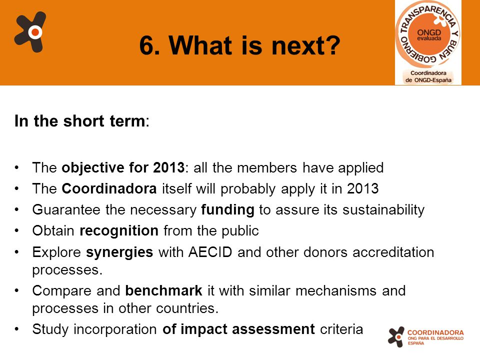 17 6. What is next? In the short term: The objective for 2013: all the members have applied The Coordinadora itself will probably apply it in 2013 Gua