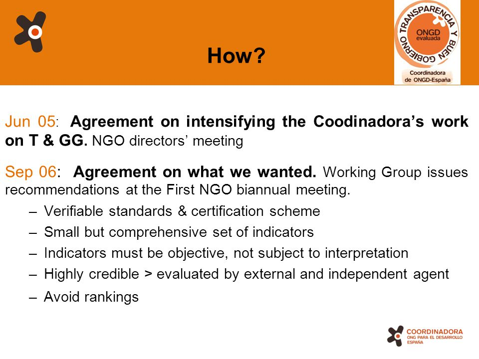 5 How? Jun 05 : Agreement on intensifying the Coodinadora's work on T & GG. NGO directors' meeting Sep 06: Agreement on what we wanted. Working Group