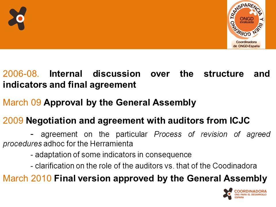 6 2006-08. Internal discussion over the structure and indicators and final agreement March 09 Approval by the General Assembly 2009 Negotiation and ag