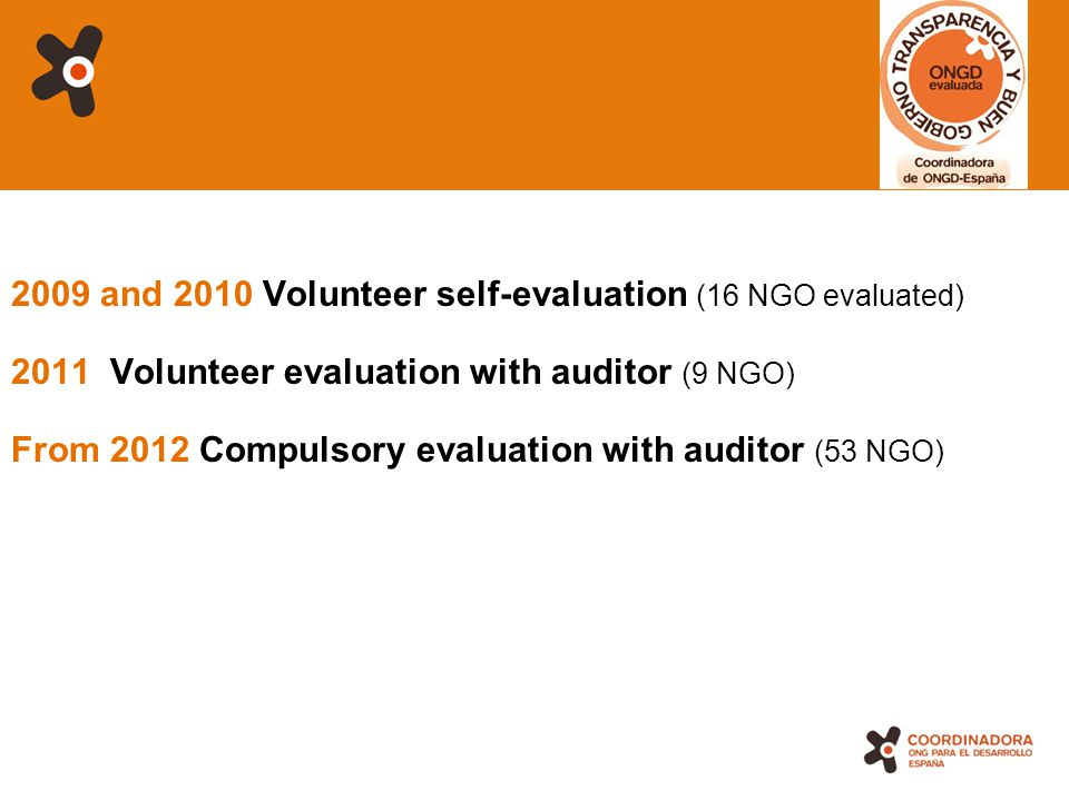 7 2009 and 2010 Volunteer self-evaluation (16 NGO evaluated) 2011 Volunteer evaluation with auditor (9 NGO) From 2012 Compulsory evaluation with auditor (53 NGO)