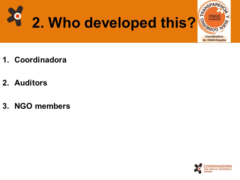 9 2. Who developed this? 1.Coordinadora 2.Auditors 3.NGO members