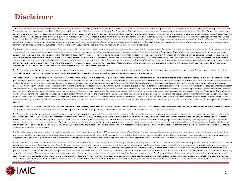 The IMIC team Babacar NdiayeRilwanu LukmanGuoping Liu Non Executive Directors Andrew Buxton John NegroponteMagnus EricssonCarson Wen Advisory Board  Highly experienced executive, non-executive and advisory team  Corporate, financial, diplomatic and geo-political expertise  Track record of running iron ore projects in Africa Haresh Kanabar Chairman Ousmane Kane CEO James Ward FD Khalifa Beyah COO Executive Management 3