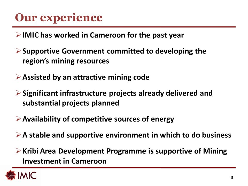 Our experience  IMIC has worked in Cameroon for the past year  Supportive Government committed to developing the region's mining resources  Assiste
